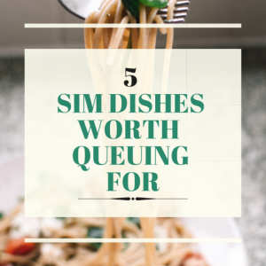 The SIM Food Guide: 5 Dishes worth Queuing for